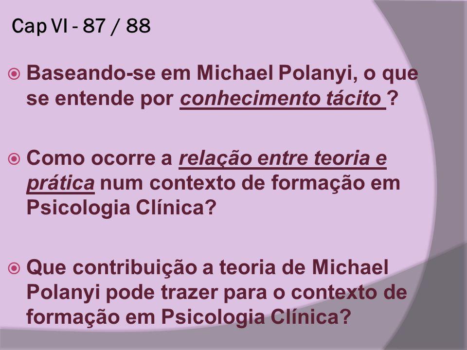 Cap VI - 87 / 88 Baseando-se em Michael Polanyi, o que se entende por conhecimento tácito