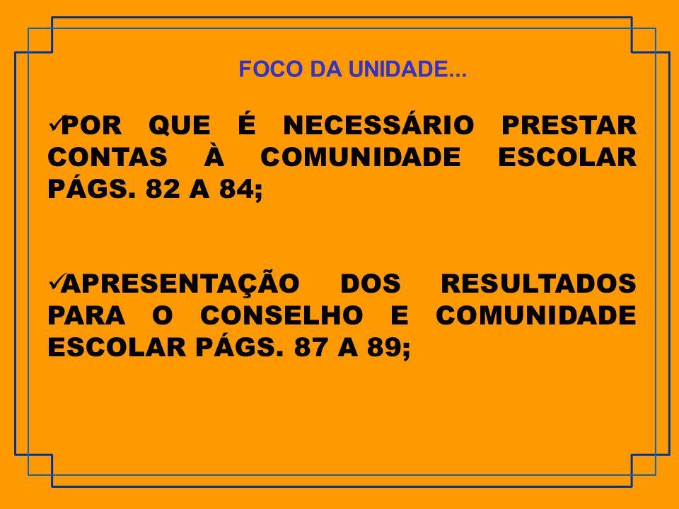 FOCO DA UNIDADE... POR QUE É NECESSÁRIO PRESTAR CONTAS À COMUNIDADE ESCOLAR PÁGS. 82 A 84;