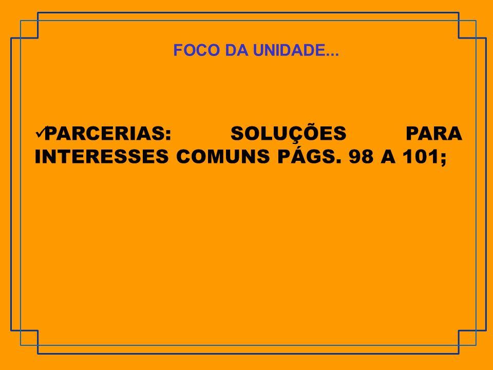 PARCERIAS: SOLUÇÕES PARA INTERESSES COMUNS PÁGS. 98 A 101;