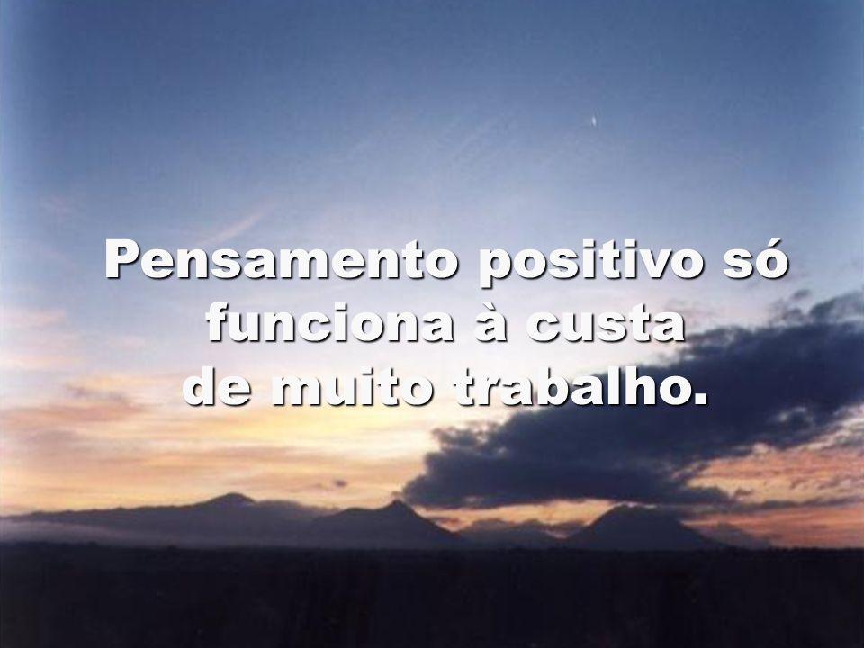 Pensamento positivo só funciona à custa