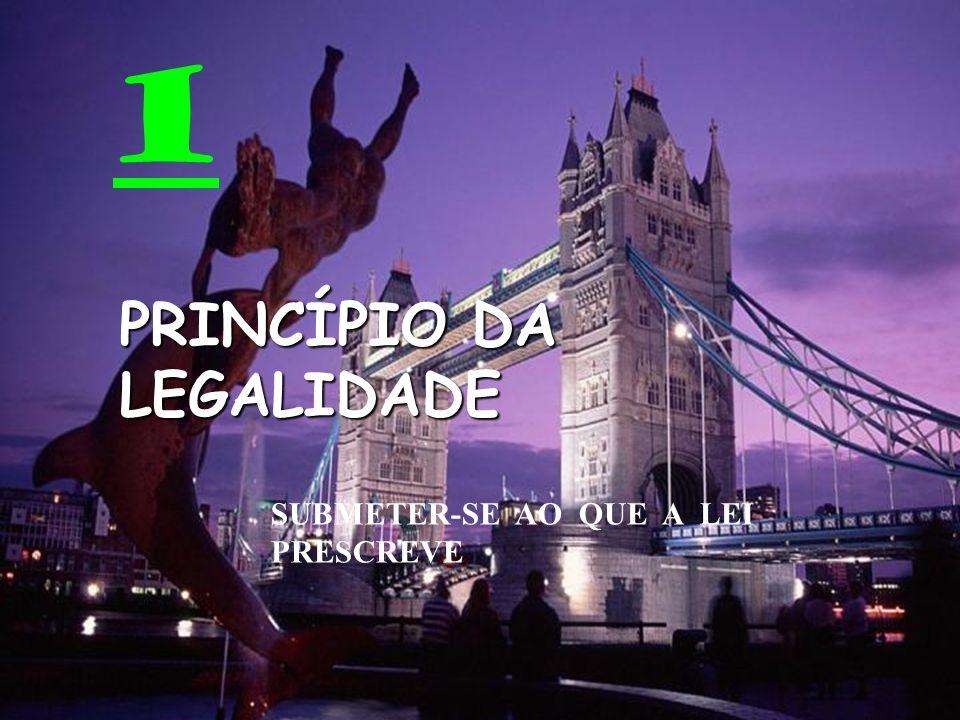 1 PRINCÍPIO DA LEGALIDADE SUBMETER-SE AO QUE A LEI PRESCREVE