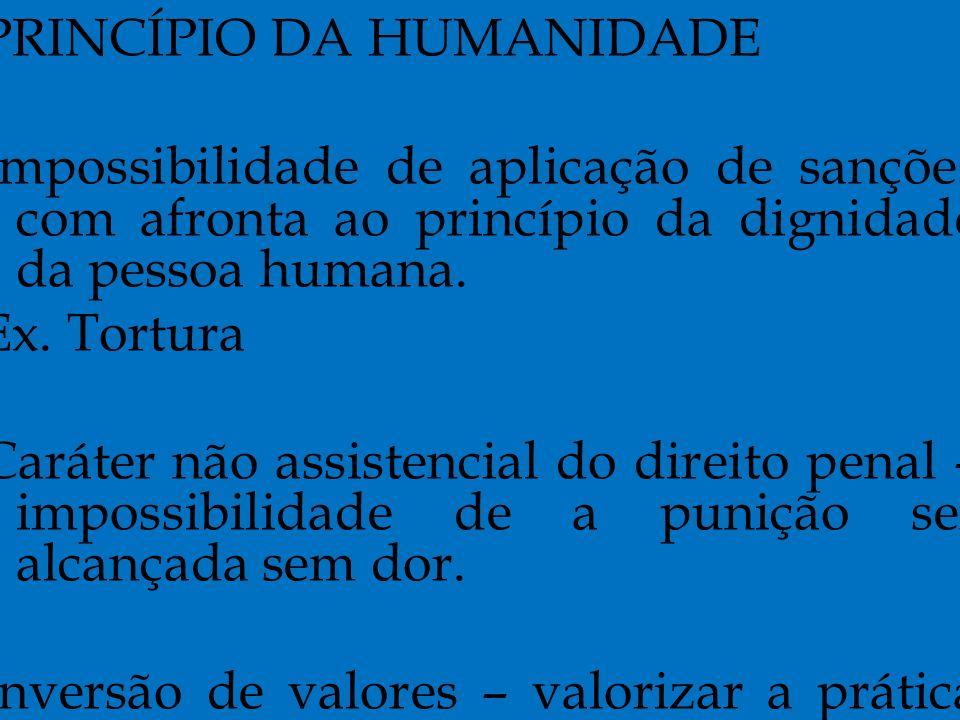 PRINCÍPIO DA HUMANIDADE Impossibilidade de aplicação de sanções com afronta ao princípio da dignidade da pessoa humana.