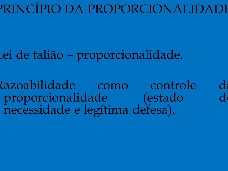 PRINCÍPIO DA PROPORCIONALIDADE Lei de talião – proporcionalidade