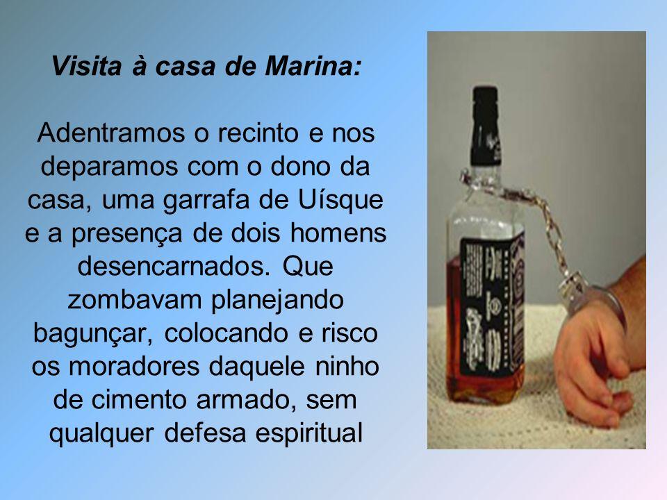 Visita à casa de Marina: Adentramos o recinto e nos deparamos com o dono da casa, uma garrafa de Uísque e a presença de dois homens desencarnados.