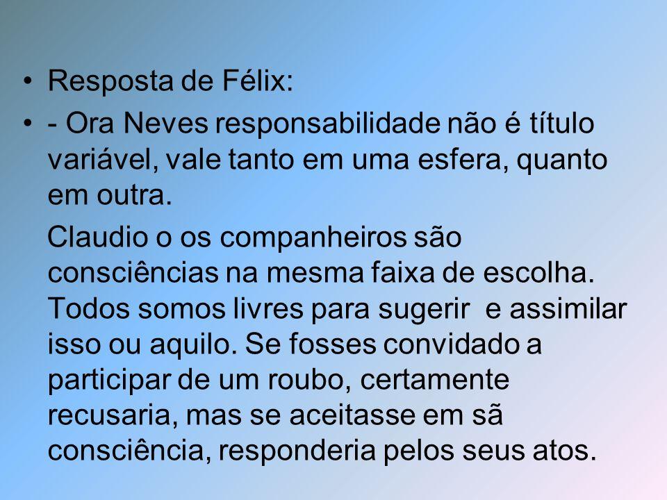 Resposta de Félix:- Ora Neves responsabilidade não é título variável, vale tanto em uma esfera, quanto em outra.