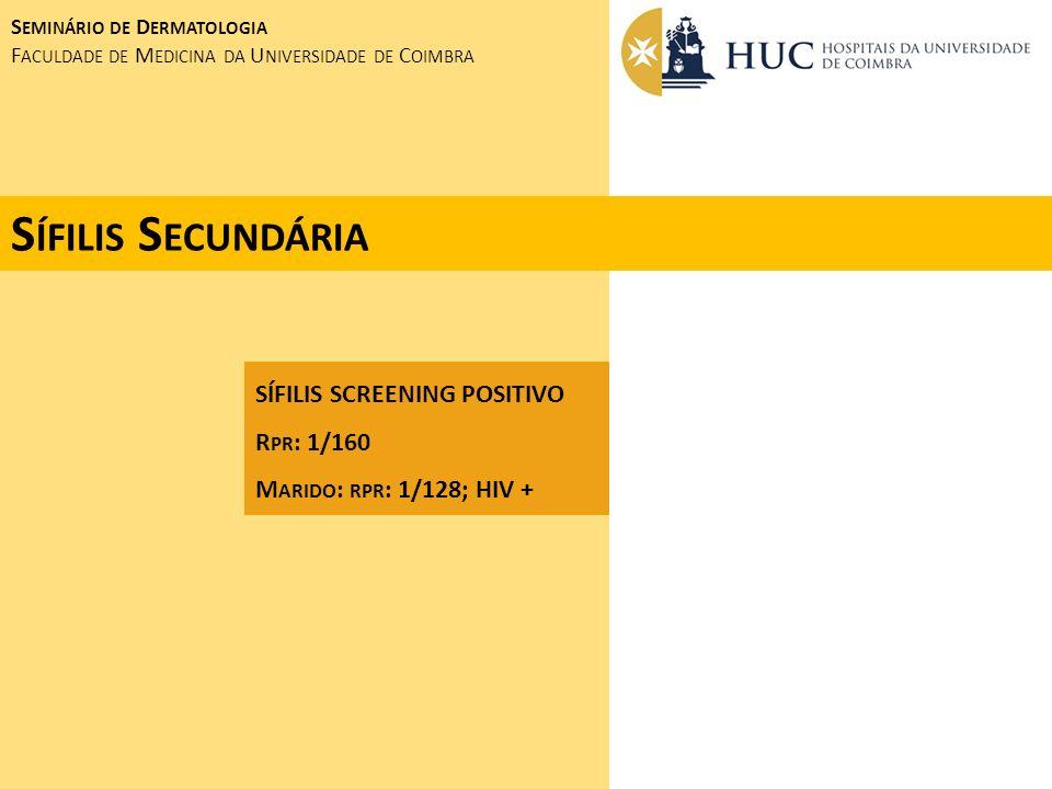 Sífilis Secundária SÍFILIS SCREENING POSITIVO Rpr: 1/160