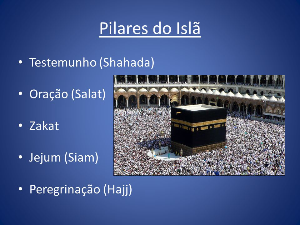 Pilares do Islã Testemunho (Shahada) Oração (Salat) Zakat Jejum (Siam)