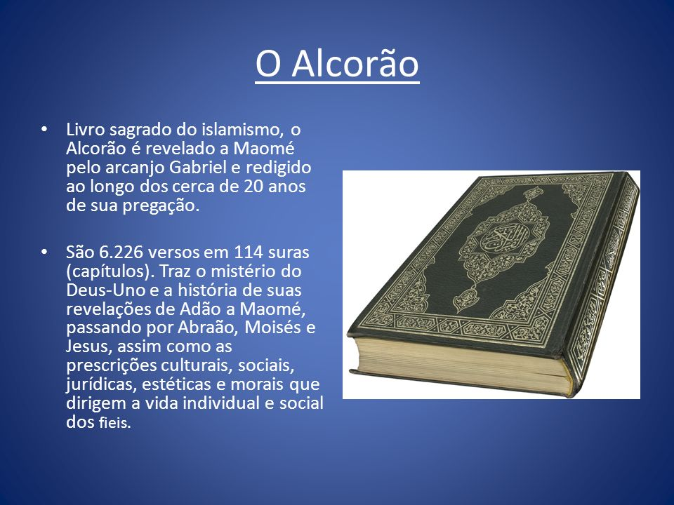 O AlcorãoLivro sagrado do islamismo, o Alcorão é revelado a Maomé pelo arcanjo Gabriel e redigido ao longo dos cerca de 20 anos de sua pregação.