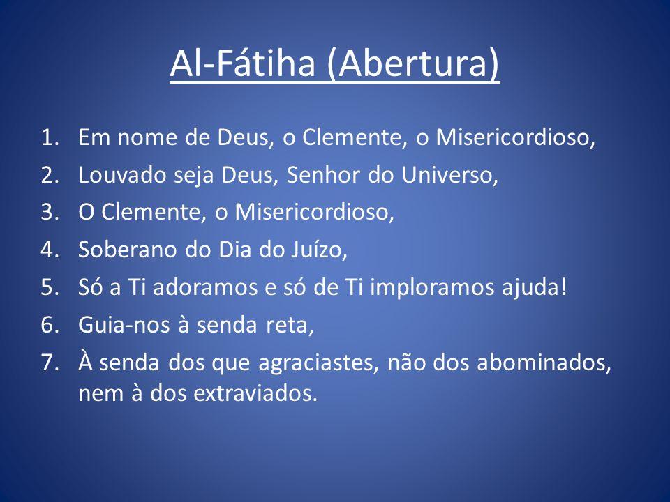 Al-Fátiha (Abertura) Em nome de Deus, o Clemente, o Misericordioso,
