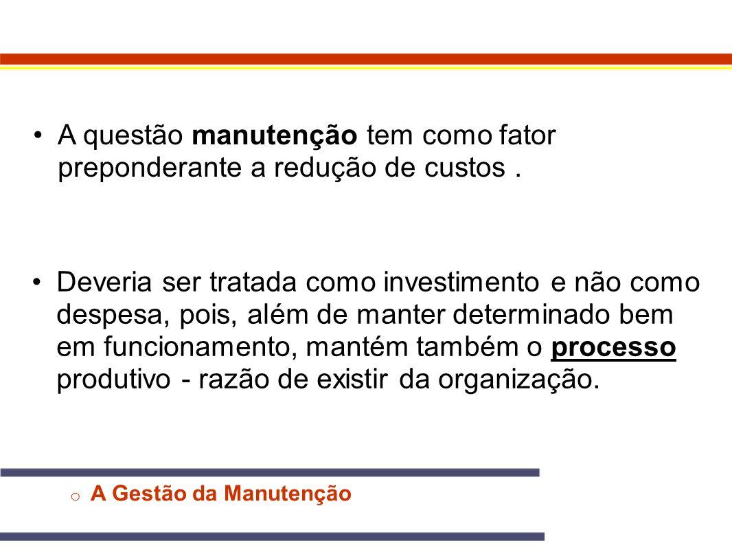 A questão manutenção tem como fator preponderante a redução de custos .