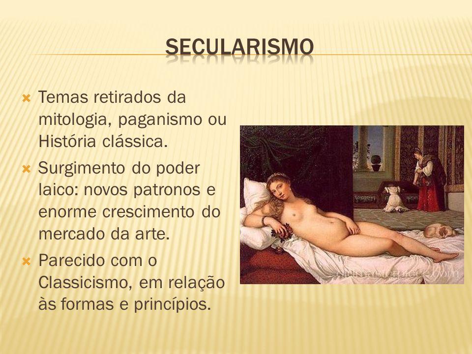 Secularismo Temas retirados da mitologia, paganismo ou História clássica.