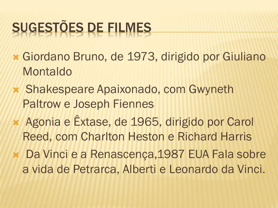 Sugestões de filmes Giordano Bruno, de 1973, dirigido por Giuliano Montaldo. Shakespeare Apaixonado, com Gwyneth Paltrow e Joseph Fiennes.