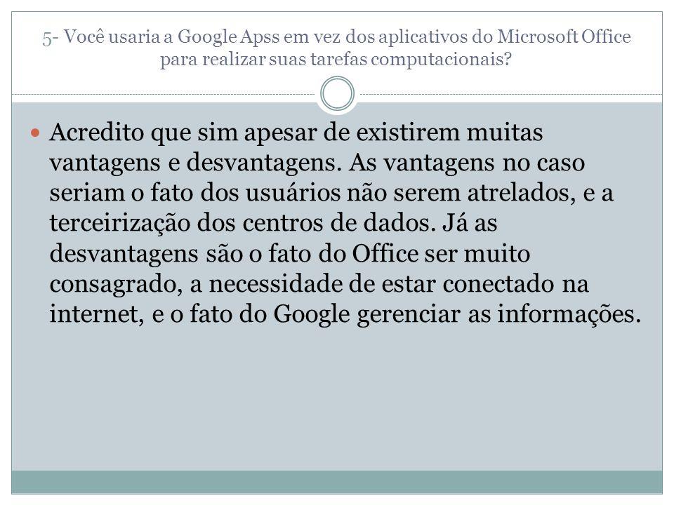 5- Você usaria a Google Apss em vez dos aplicativos do Microsoft Office para realizar suas tarefas computacionais