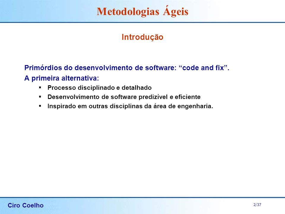 Introdução Primórdios do desenvolvimento de software: code and fix .