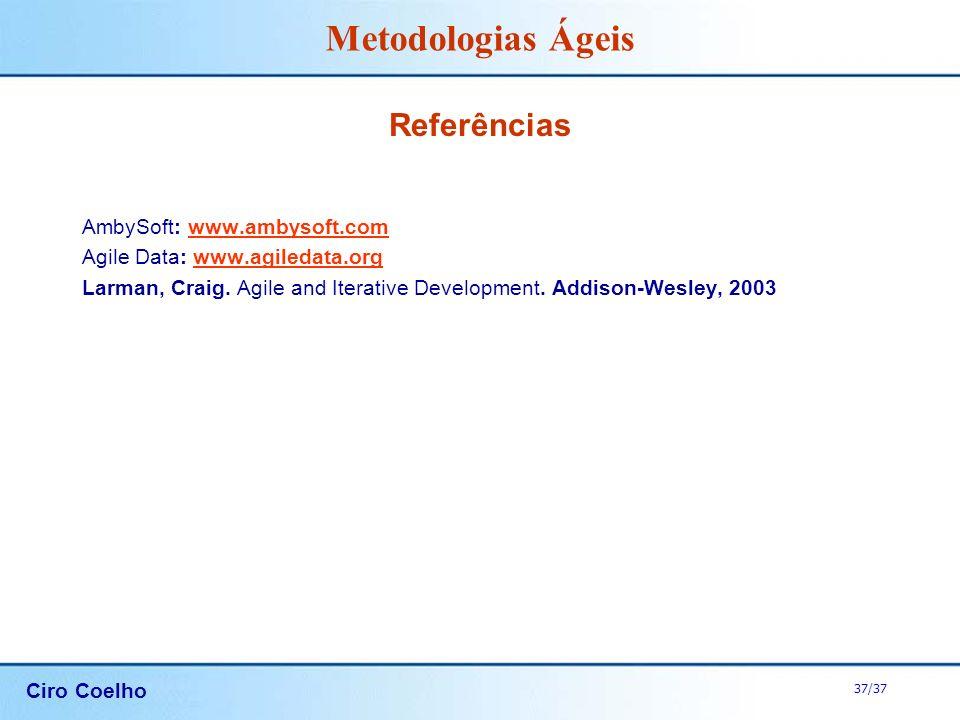 Referências AmbySoft: www.ambysoft.com Agile Data: www.agiledata.org