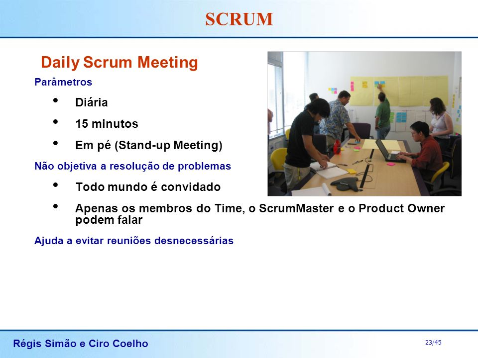 Daily Scrum Meeting Diária 15 minutos Em pé (Stand-up Meeting)