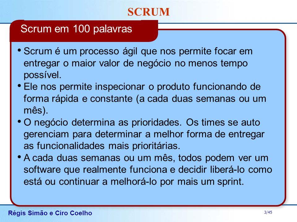 Scrum em 100 palavras Scrum é um processo ágil que nos permite focar em entregar o maior valor de negócio no menos tempo possível.