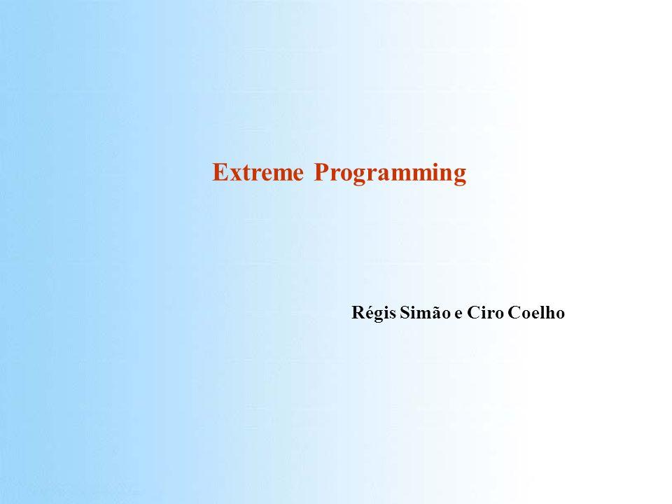 Extreme Programming Régis Simão e Ciro Coelho