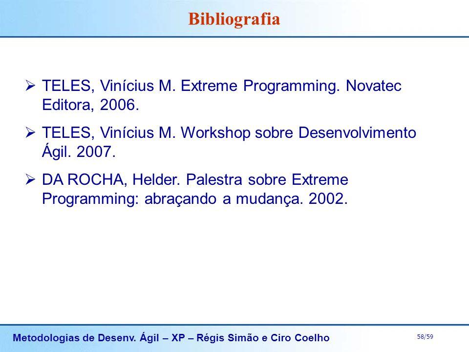 Bibliografia TELES, Vinícius M. Extreme Programming. Novatec Editora, 2006. TELES, Vinícius M. Workshop sobre Desenvolvimento Ágil. 2007.