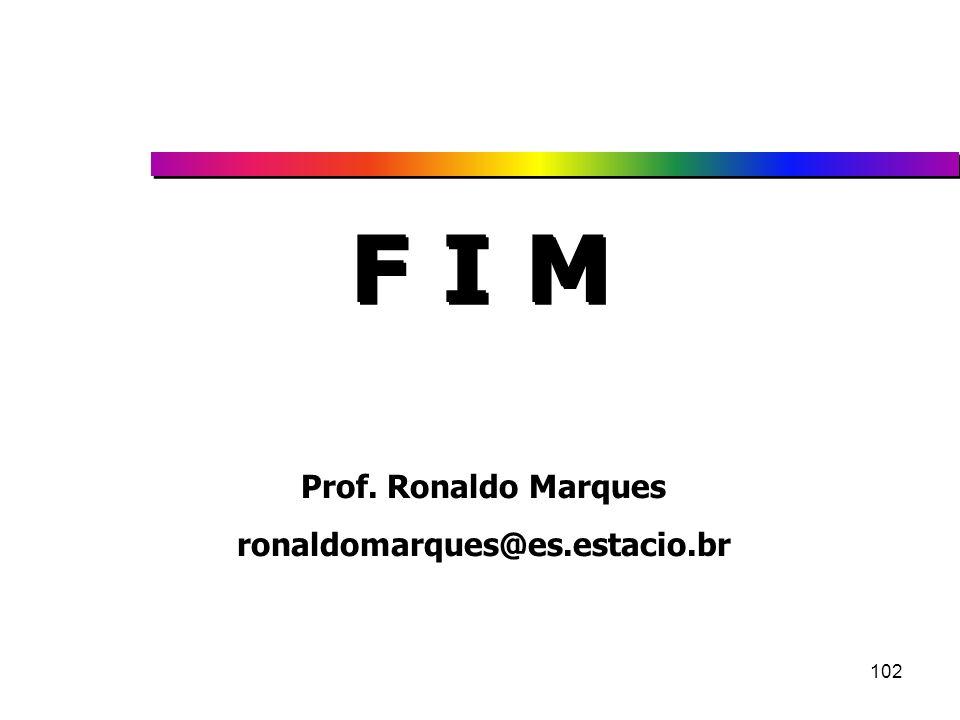 F I M Prof. Ronaldo Marques ronaldomarques@es.estacio.br