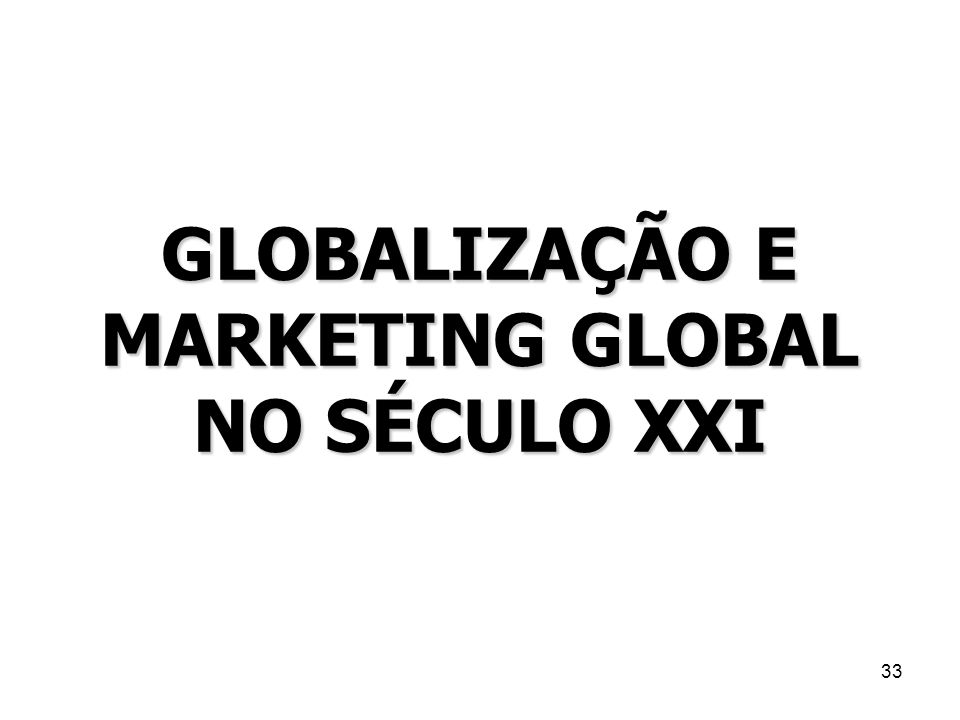 GLOBALIZAÇÃO E MARKETING GLOBAL NO SÉCULO XXI