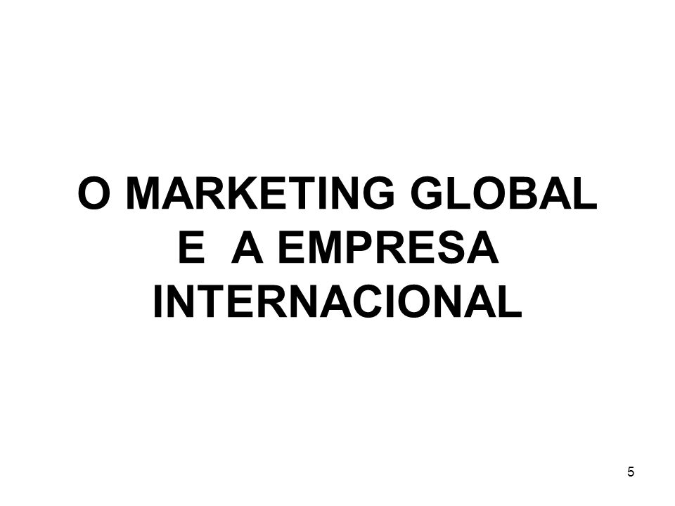 O MARKETING GLOBAL E A EMPRESA INTERNACIONAL