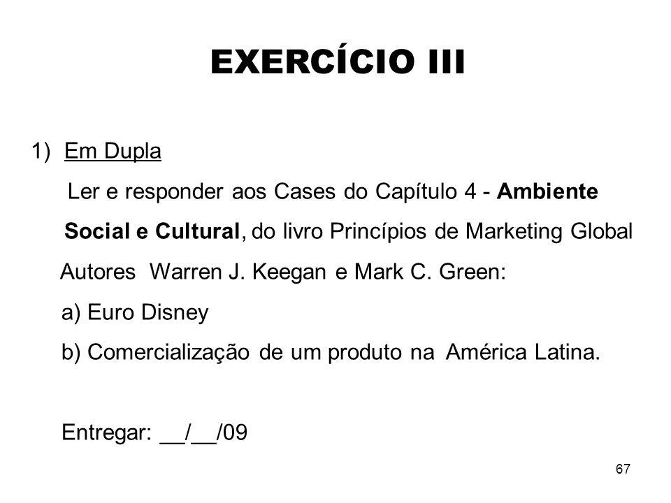 EXERCÍCIO IIIEm Dupla. Ler e responder aos Cases do Capítulo 4 - Ambiente Social e Cultural, do livro Princípios de Marketing Global.