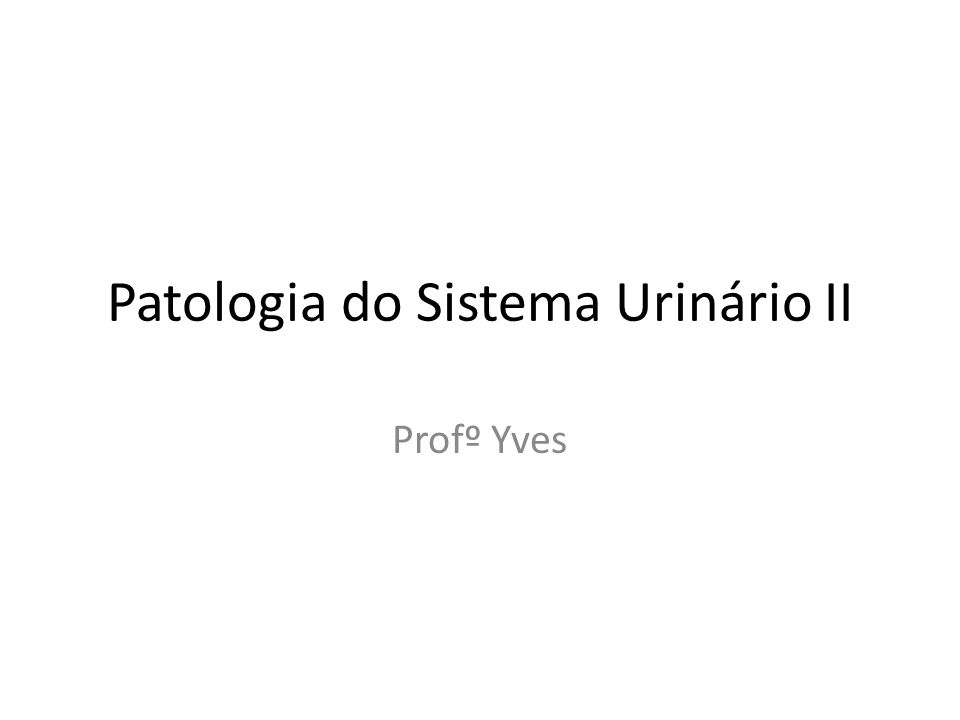 Patologia do Sistema Urinário II