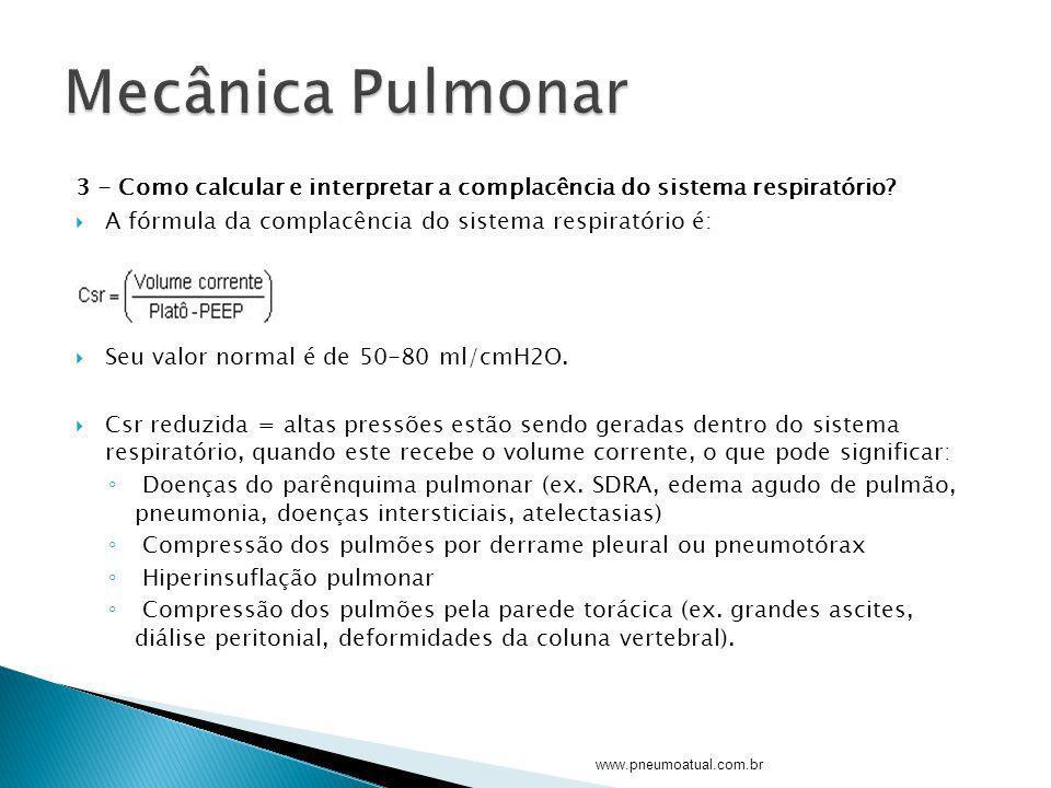Mecânica Pulmonar 3 - Como calcular e interpretar a complacência do sistema respiratório A fórmula da complacência do sistema respiratório é: