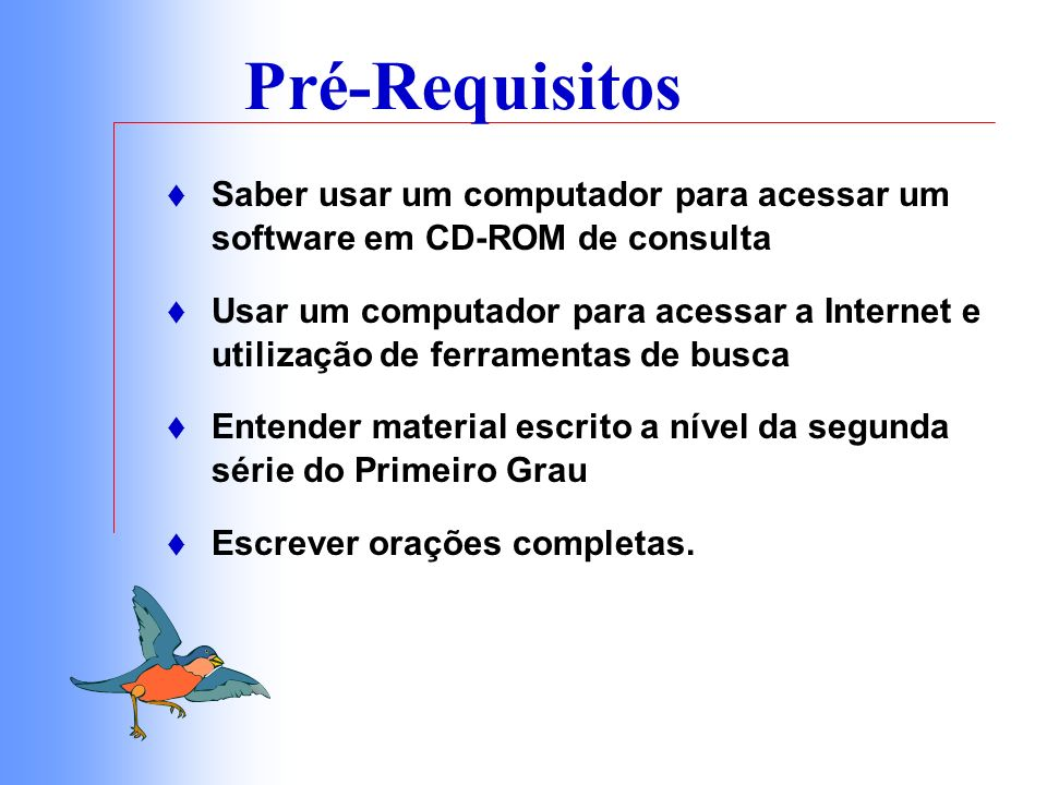 Pré-Requisitos Saber usar um computador para acessar um software em CD-ROM de consulta.
