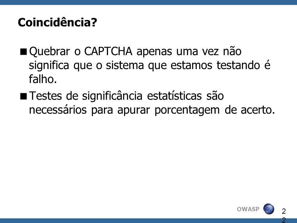 Coincidência Quebrar o CAPTCHA apenas uma vez não significa que o sistema que estamos testando é falho.