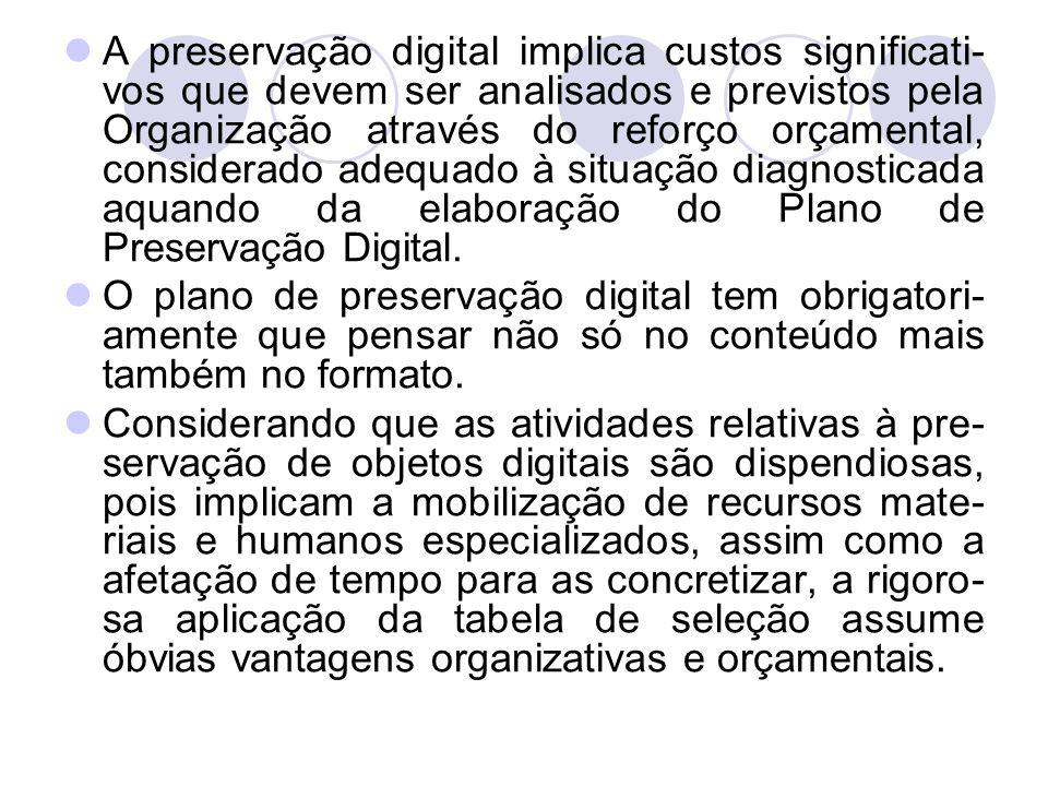 A preservação digital implica custos significati-vos que devem ser analisados e previstos pela Organização através do reforço orçamental, considerado adequado à situação diagnosticada aquando da elaboração do Plano de Preservação Digital.