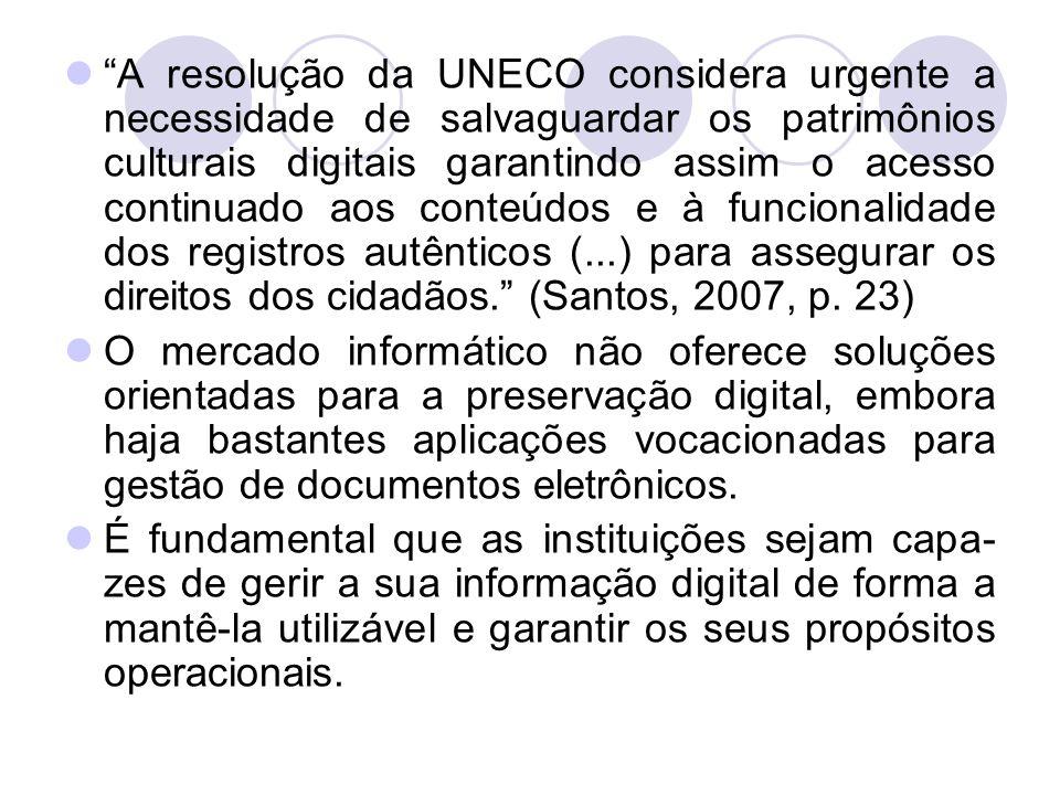 A resolução da UNECO considera urgente a necessidade de salvaguardar os patrimônios culturais digitais garantindo assim o acesso continuado aos conteúdos e à funcionalidade dos registros autênticos (...) para assegurar os direitos dos cidadãos. (Santos, 2007, p. 23)