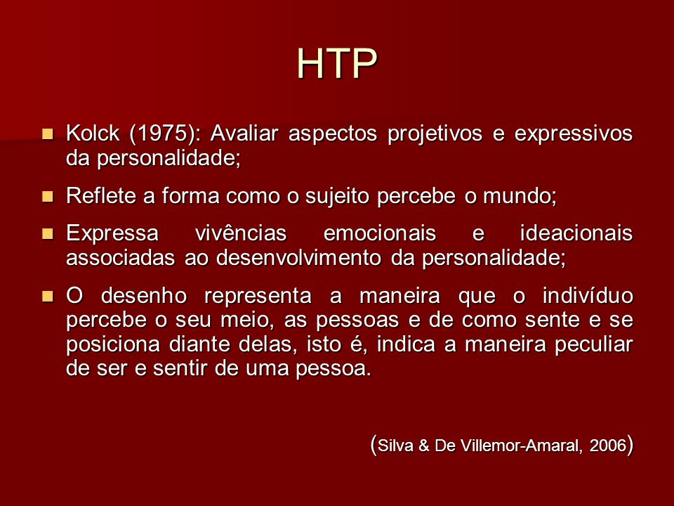 HTP Kolck (1975): Avaliar aspectos projetivos e expressivos da personalidade; Reflete a forma como o sujeito percebe o mundo;
