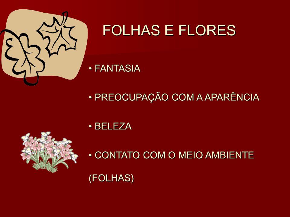 FOLHAS E FLORES FANTASIA PREOCUPAÇÃO COM A APARÊNCIA BELEZA