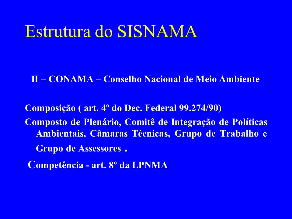 Estrutura do SISNAMA II – CONAMA – Conselho Nacional de Meio Ambiente