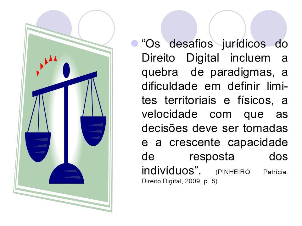 Os desafios jurídicos do Direito Digital incluem a quebra de paradigmas, a dificuldade em definir limi-tes territoriais e físicos, a velocidade com que as decisões deve ser tomadas e a crescente capacidade de resposta dos indivíduos .