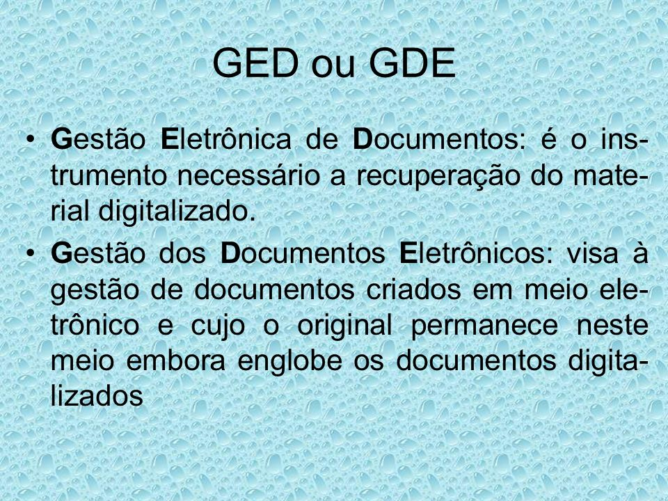 GED ou GDEGestão Eletrônica de Documentos: é o ins-trumento necessário a recuperação do mate-rial digitalizado.