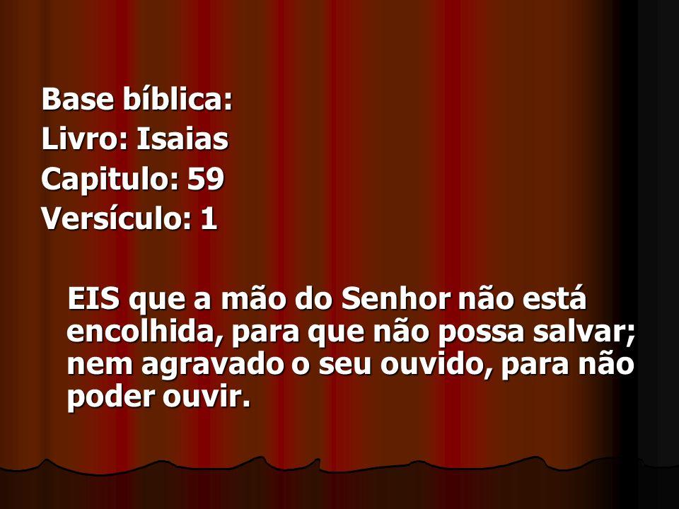 Base bíblica:Livro: Isaias. Capitulo: 59. Versículo: 1.