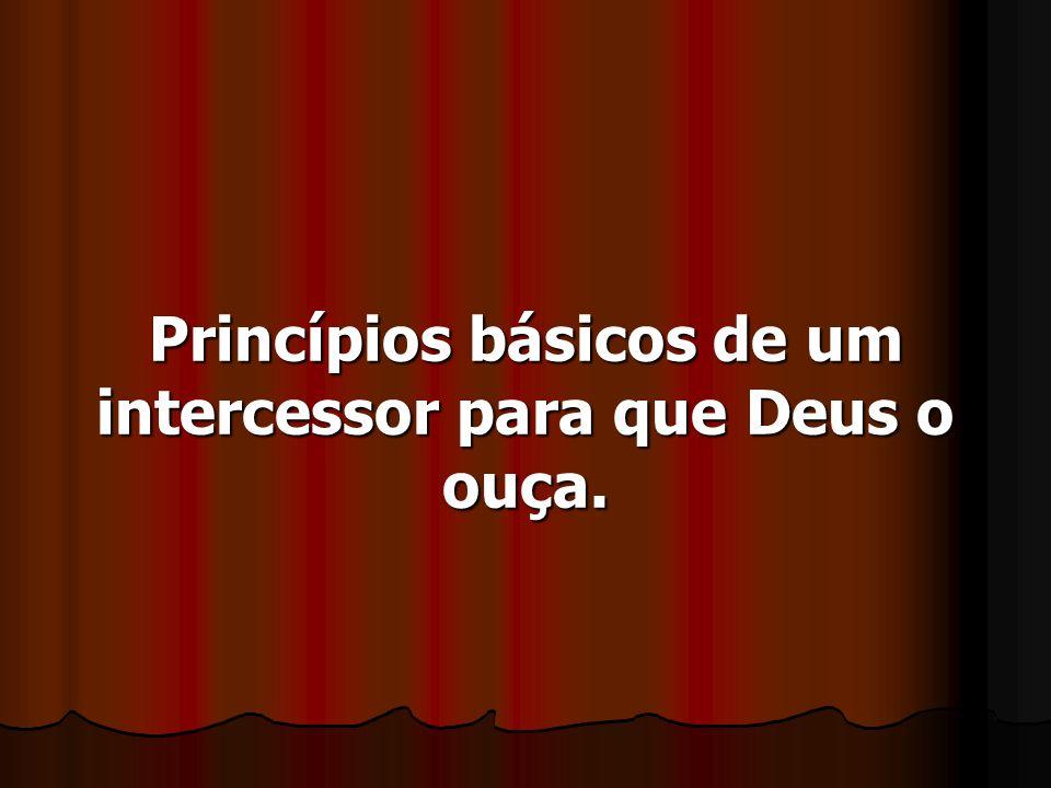 Princípios básicos de um intercessor para que Deus o ouça.