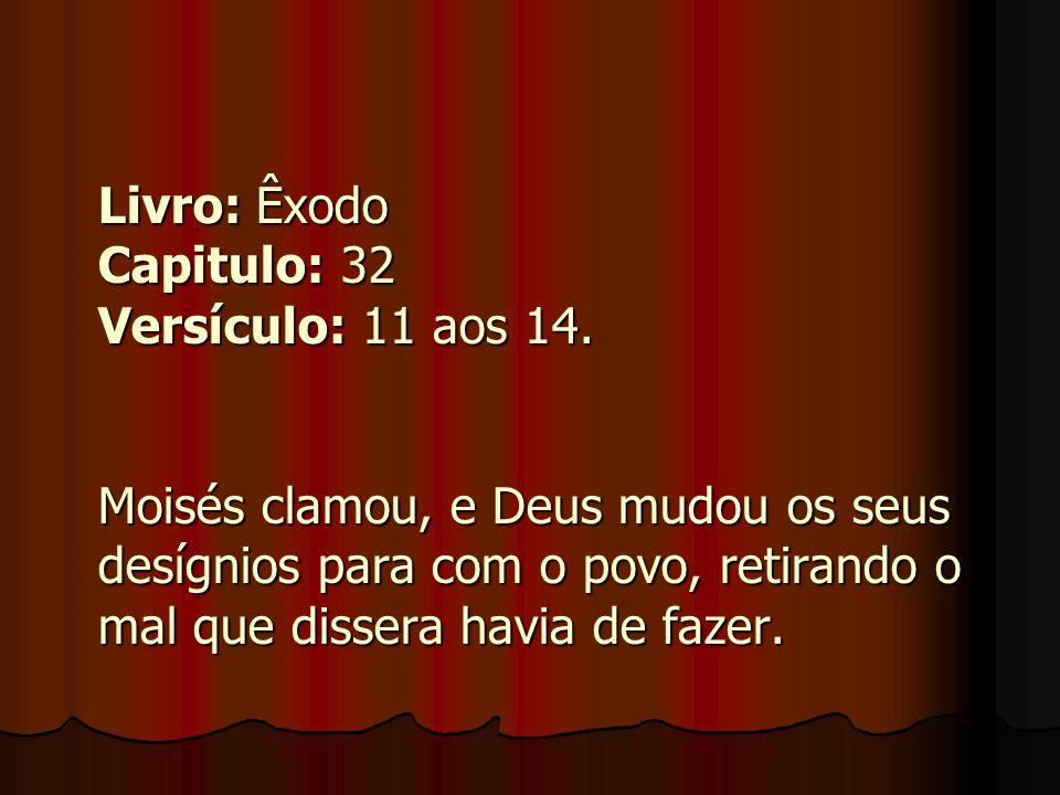 Livro: Êxodo Capitulo: 32 Versículo: 11 aos 14