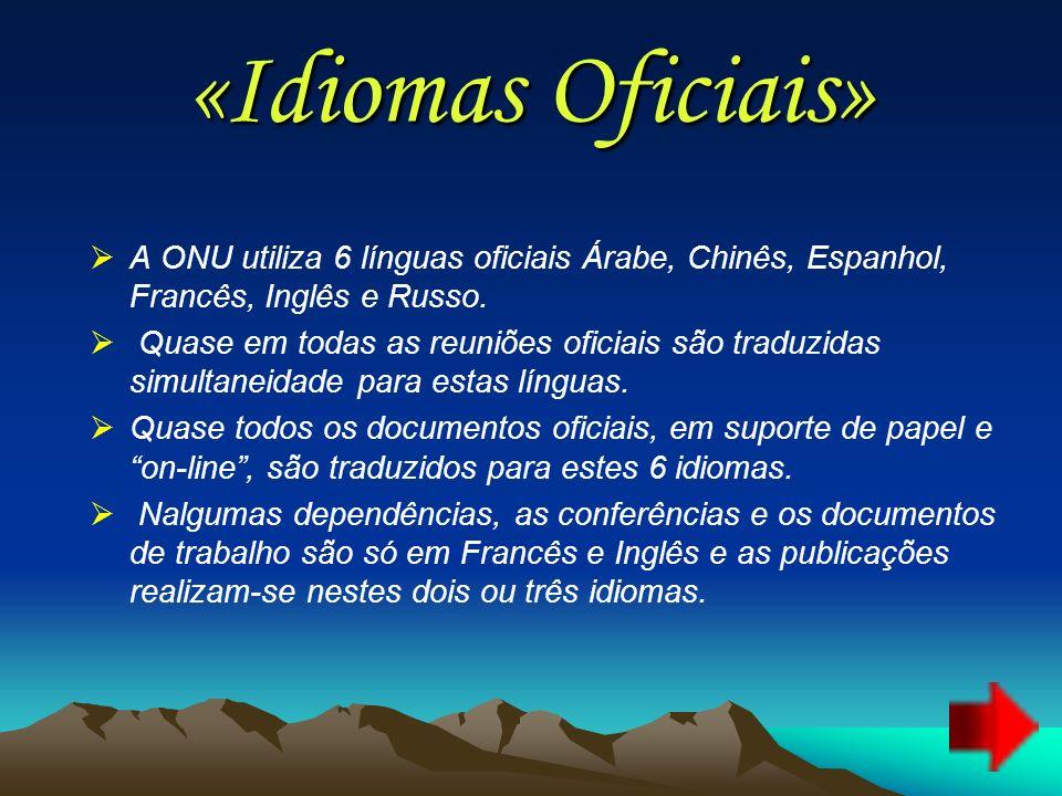 «Idiomas Oficiais» A ONU utiliza 6 línguas oficiais Árabe, Chinês, Espanhol, Francês, Inglês e Russo.