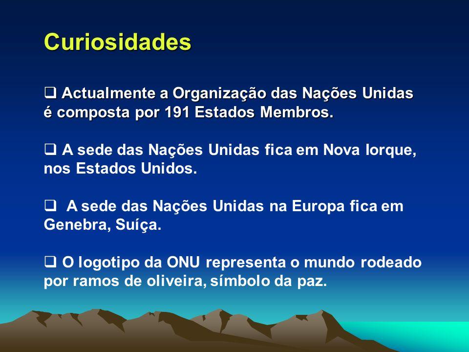 Curiosidades Actualmente a Organização das Nações Unidas é composta por 191 Estados Membros.