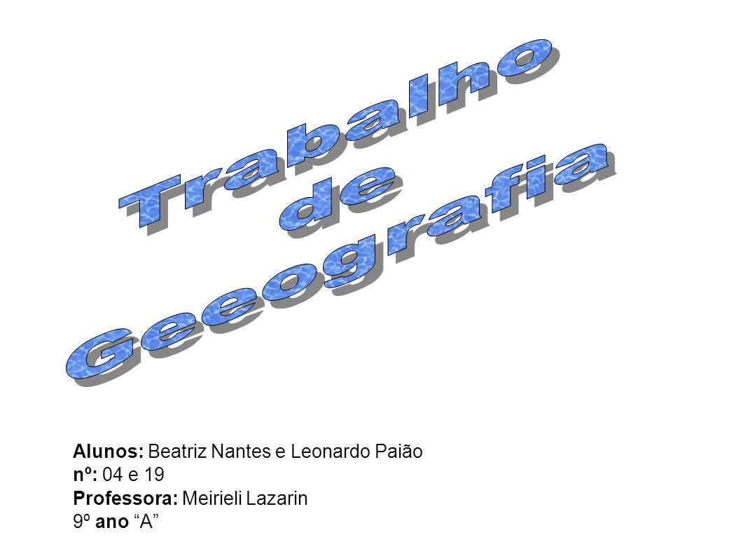 Trabalho de Geeografia Alunos: Beatriz Nantes e Leonardo Paião
