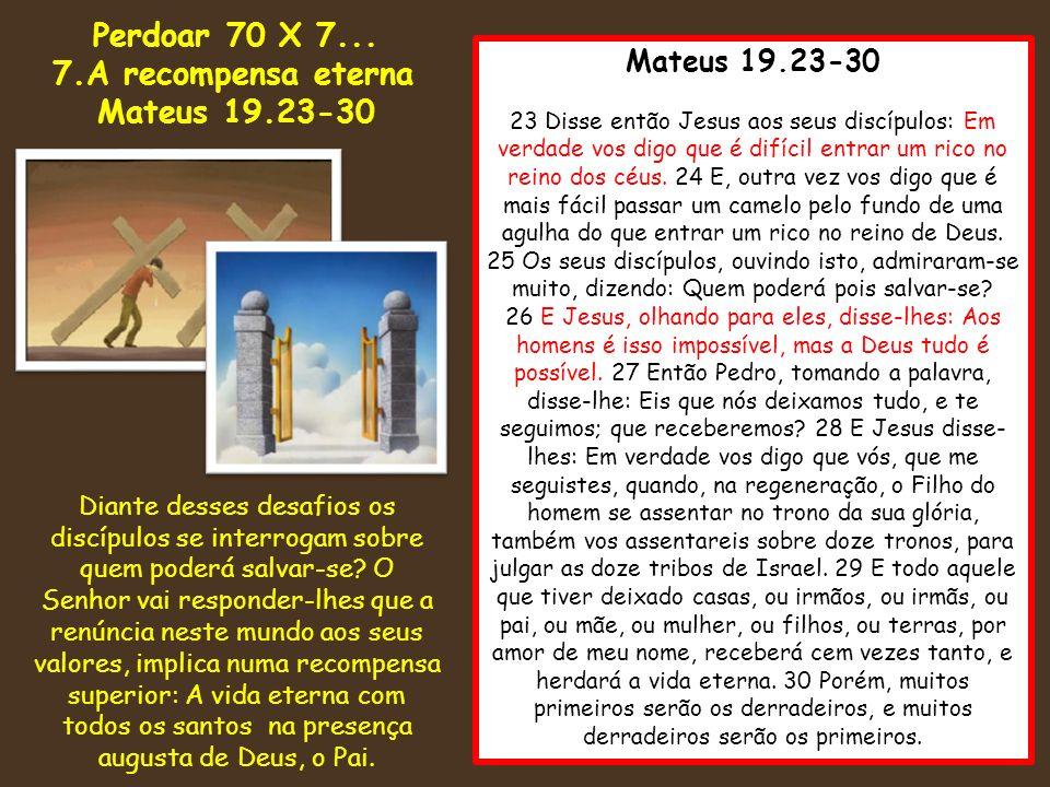 Perdoar 70 X 7... 7.A recompensa eterna Mateus 19.23-30