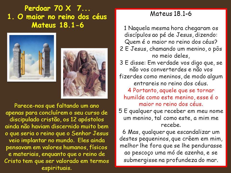 1. O maior no reino dos céus Mateus 18.1-6