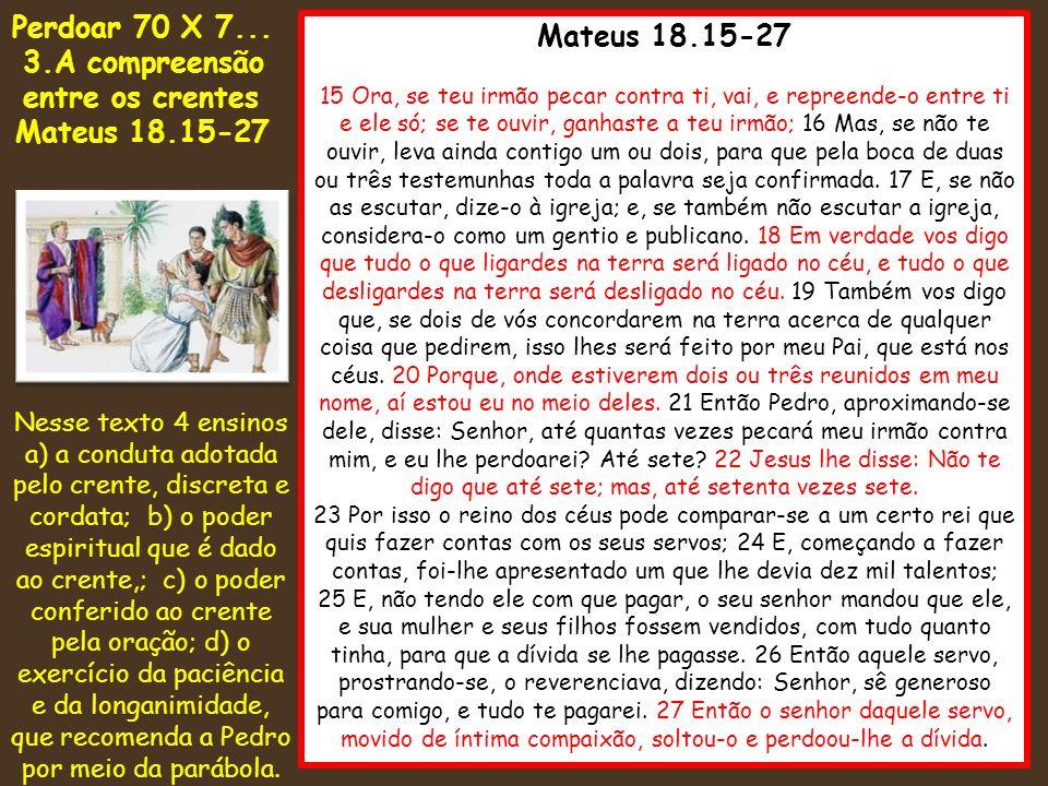 Perdoar 70 X 7... Mateus 18.15-27 Mateus 18.15-27