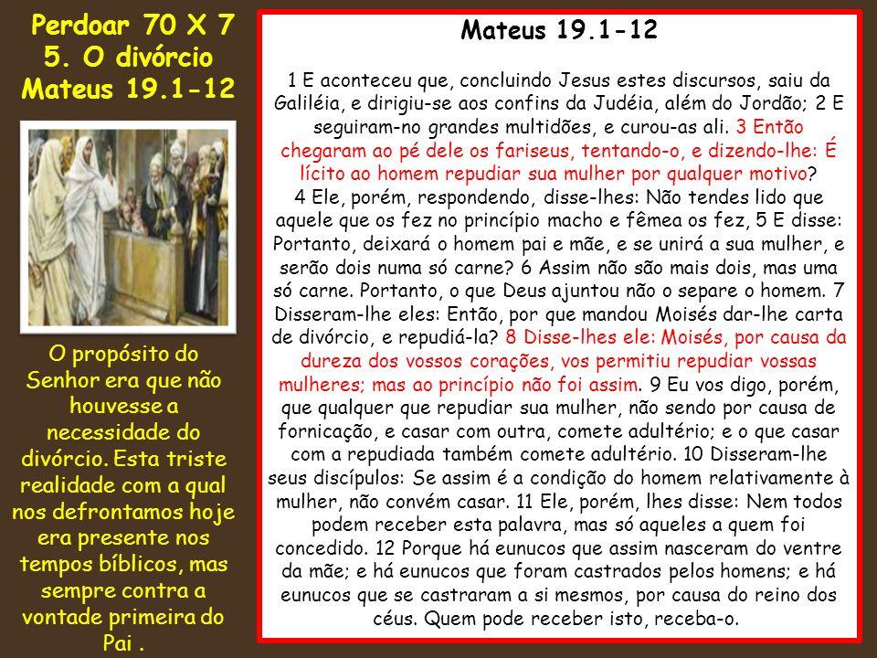 5. O divórcio Mateus 19.1-12 Perdoar 70 X 7 Mateus 19.1-12