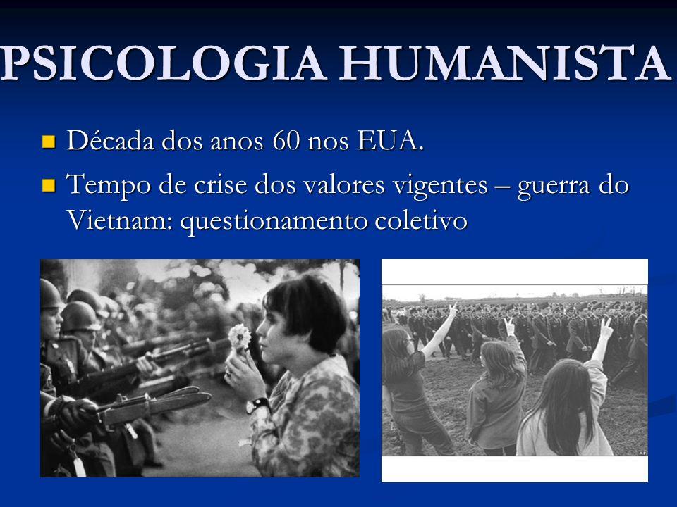 PSICOLOGIA HUMANISTA Década dos anos 60 nos EUA.