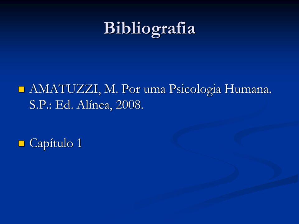 Bibliografia AMATUZZI, M. Por uma Psicologia Humana. S.P.: Ed. Alínea, 2008. Capítulo 1